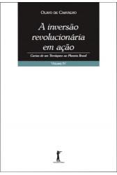 A Inversão Revolucionária em Ação: Cartas de um Terráqueo ao Planeta Brasil - Volume IV