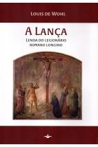 A Lança - Lenda do Legionário Romano Longino (FAC-SÍMILE)