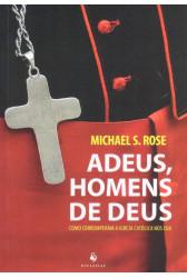 Adeus, Homens de Deus - Como Corromperam a Igreja Católica nos EUA