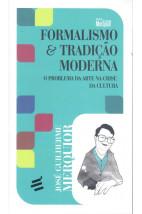 Formalismo & Tradição Moderna - O Problema da Arte na Crise da Cultura