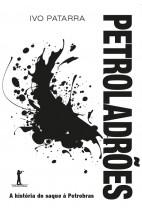 Petroladrões - A História do Saque à Petrobrás
