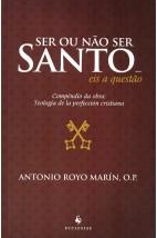 Ser ou Não Ser Santo... Eis a Questão - Compêndio da Obra: Teologia de la Perfección Cristiana