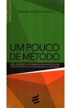 Um Pouco de Método: Nos Estudos Literários em Particular, Com Extensão às Humanidades em Geral