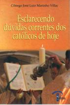 Esclarecendo Dúvidas Correntes dos Católicos de Hoje