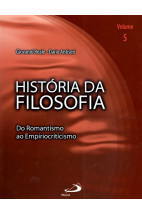 História da Filosofia - Do Romantismo ao Empiriocriticismo (V5)