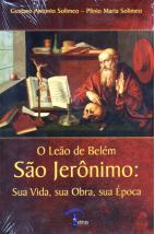 O Leão de Belem São Jeronimo: Sua Vida, sua Obra, sua Época